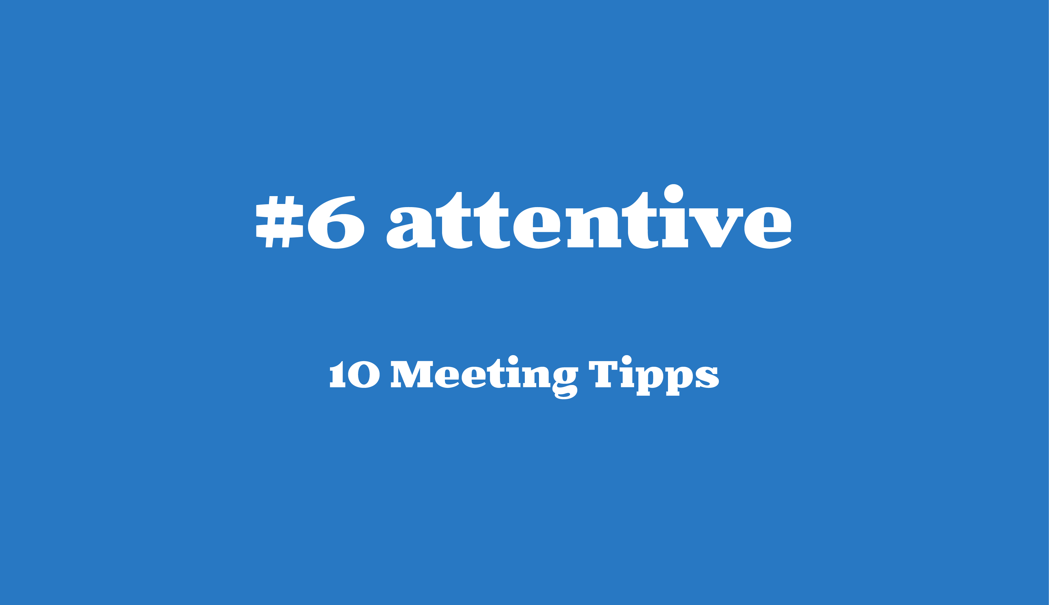 #6 attentive // 10 Meeting Tipps