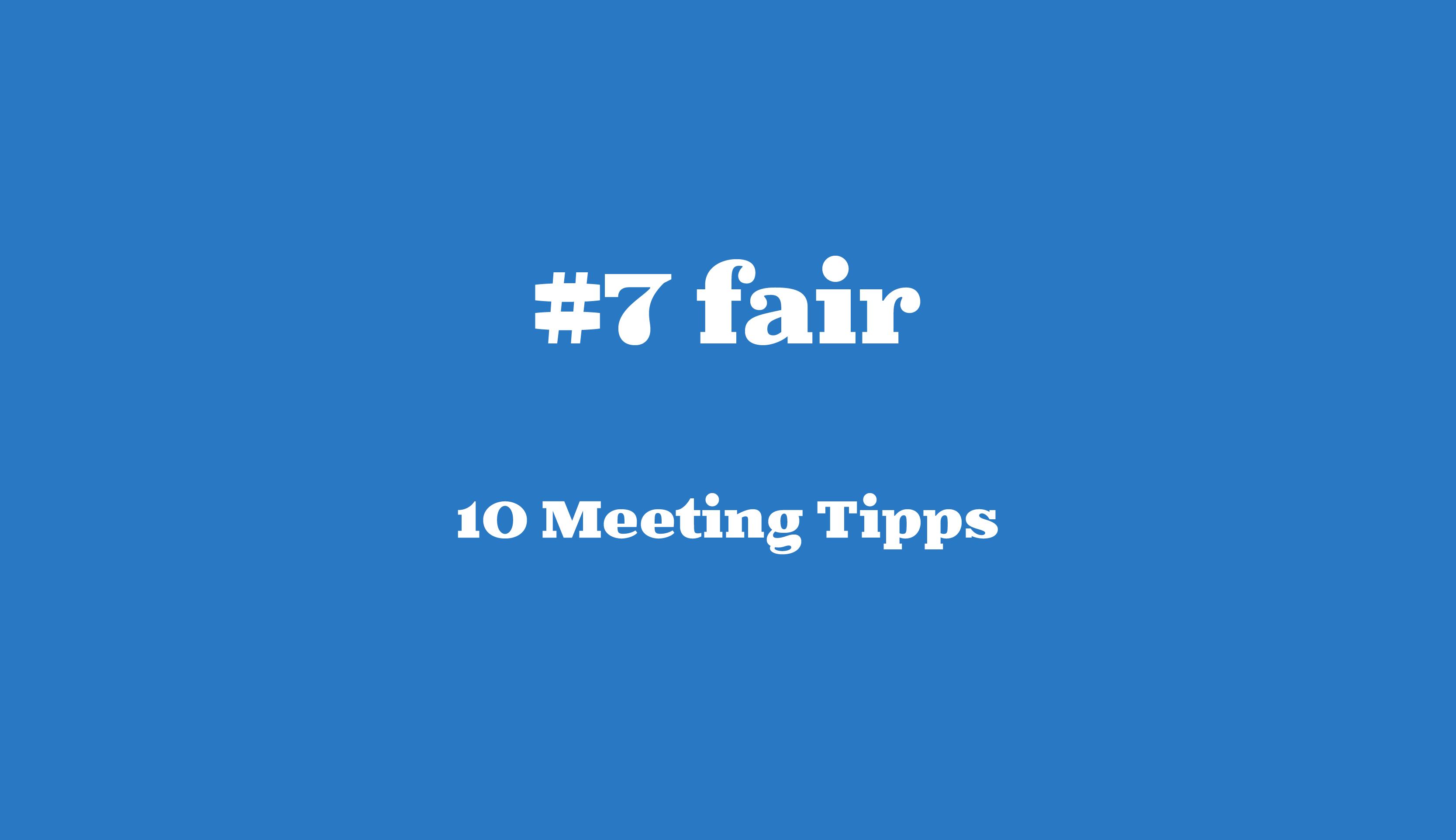 #7 fair // 10 Meeting Tipps