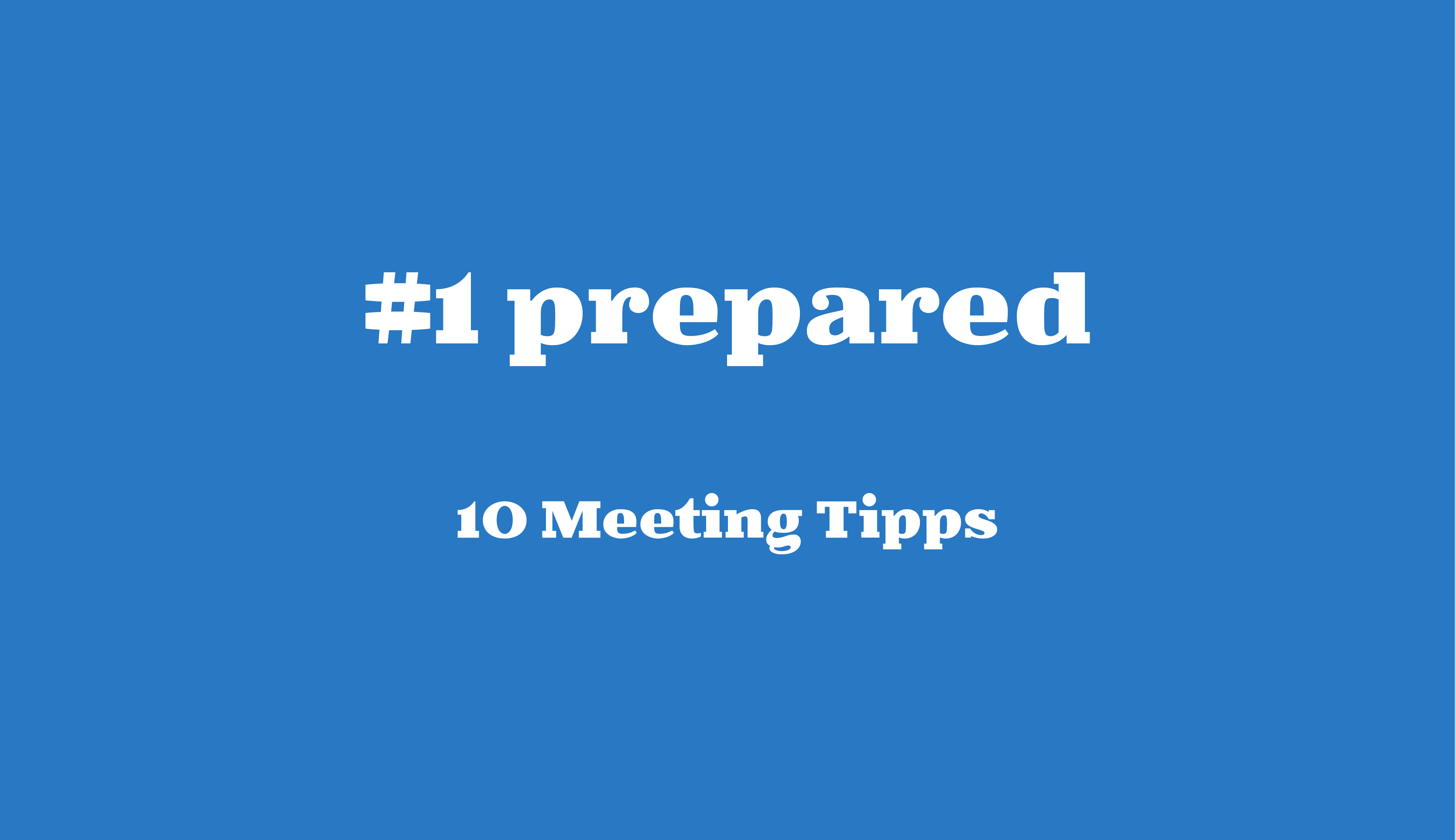 #1 prepared // 10 Meeting Tipps