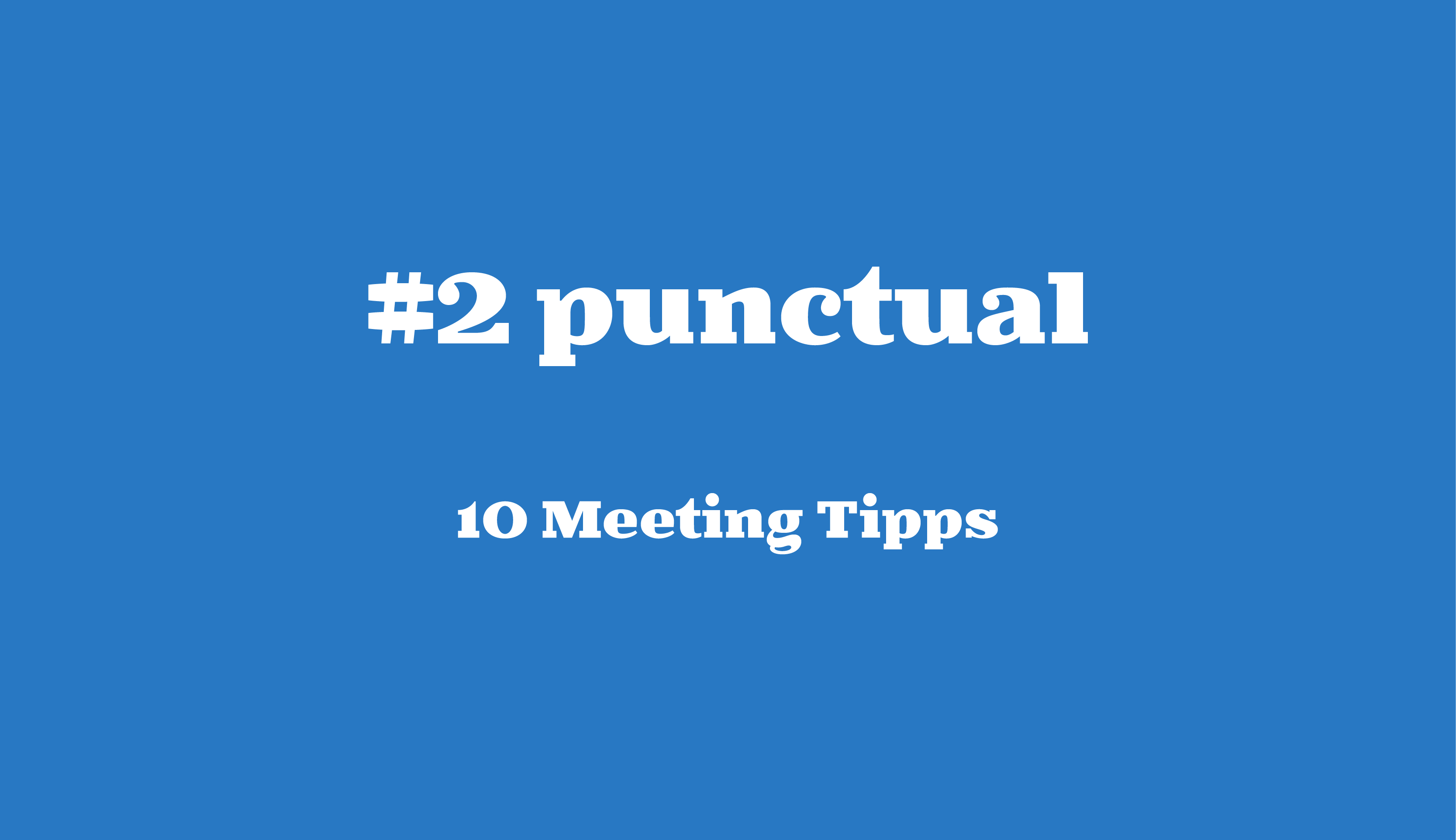 #2 punctual // 10 Meeting Tipps